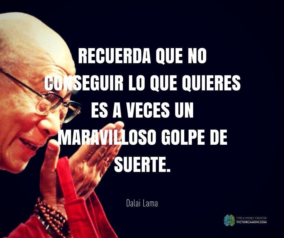 Frase Dalai Lama: Recuerda que no conseguir lo que quieres es a veces un maravilloso golpe de suerte.